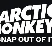 Snap Out Of It - Arctic Monkeys