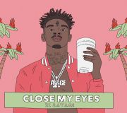 Close My Eyes - 21 savage